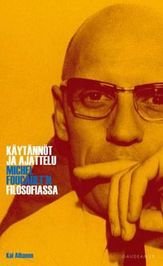 Käytännöt ja ajattelu Michel Foucault'n filosofiassa